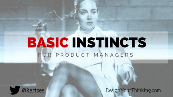basic instincts for product managers