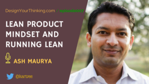 DYT 007 : Lean Product Mindset and Running Lean with Ash Maurya