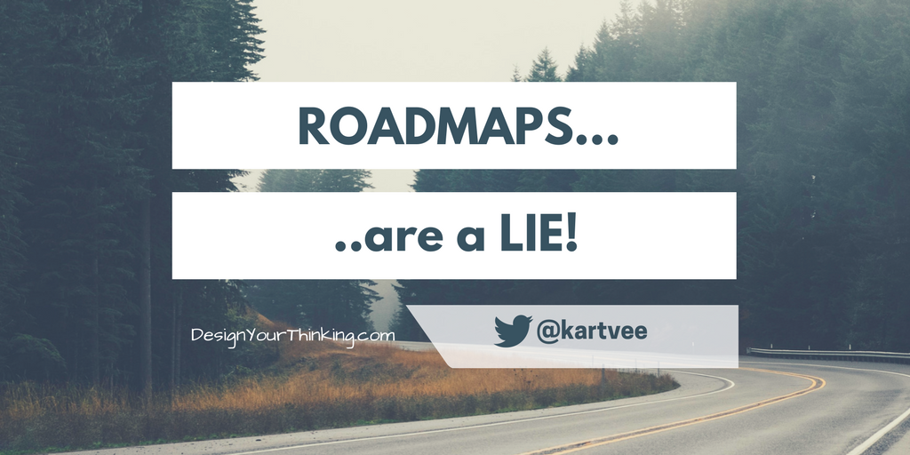 roadmaps are a lie