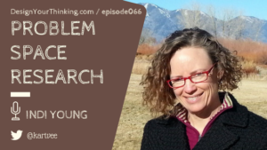 DYT 066 : Researching the Problem Space | Indi Young