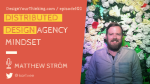 DYT 102 : Distributed Design Agency Mindset | Matthew Ström