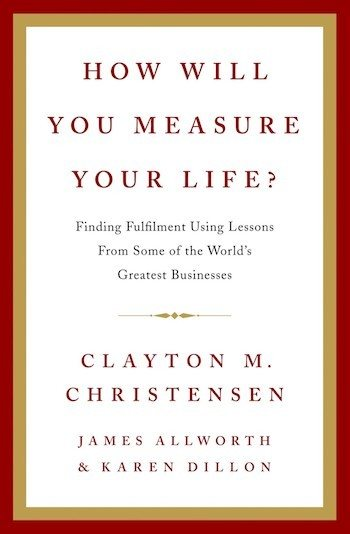 How Will You Measure Your Life Book by Karen Dillon and Clayton Christensen
