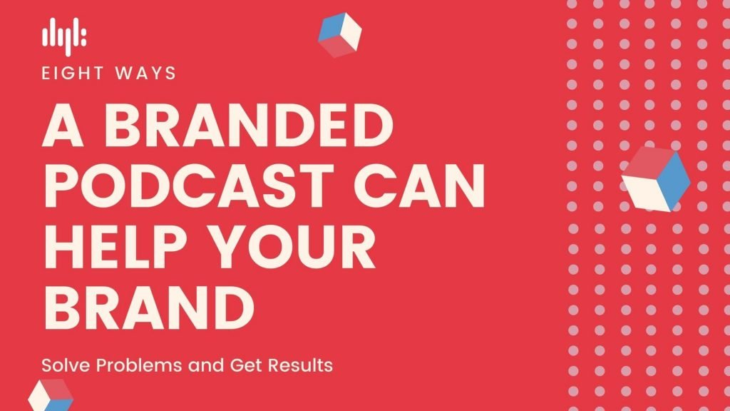 branded podcasts get results
